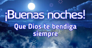 buenas noches Dios te bendiga